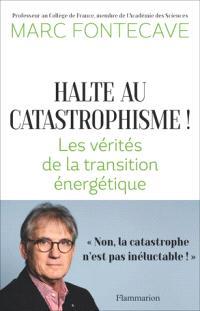 Halte au catastrophisme ! : les vérités de la transition énergétique