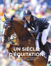 Un siècle d'équitation : centenaire de la Fédération française d'équitation