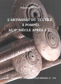 L'artisanat du textile à Pompéi au Ier siècle après J.-C. : vestiges textiles et outillages