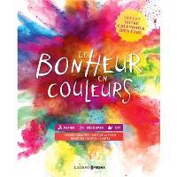Le bonheur en couleurs : papier, DIY, cuisine : loisirs créatifs, arts de la table, recettes, boîtes, cartes