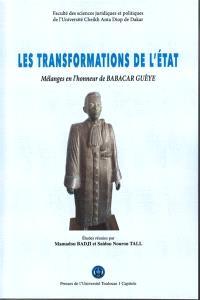 Les transformations de l'Etat : mélanges en l'honneur de Babacar Guèye