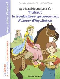 La véritable histoire de Thibaut le troubadour qui secourut Aliénor d'Aquitaine
