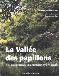 La vallée des papillons : Gilles Clément, les chemins et les mots