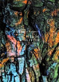 Au pied de l'olivier : portrait de Mouriès : Alpilles