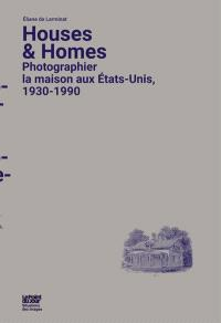 Houses & homes : photographier la maison aux Etats-Unis, 1930-1990