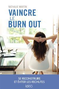 Vaincre le burn out : se reconstruire et éviter les rechutes