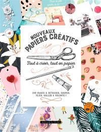 Nouveaux papiers créatifs : tout à créer, tout en papier : 246 pages à détacher, couper, plier, coller à volonté !