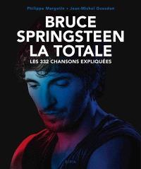 Bruce Springsteen : la totale : les 332 chansons expliquées