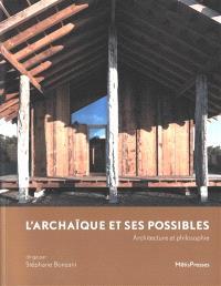 L'archaïque et ses possibles : architecture et philosophie