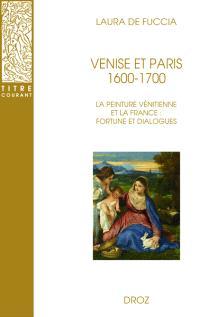 Venise et Paris, 1600-1700 : la peinture vénitienne et la France : fortune et dialogues