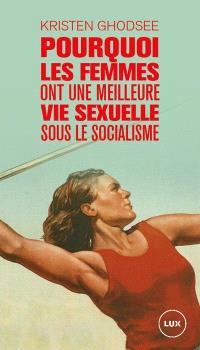 Pourquoi les femmes ont une meilleure vie sexuelle sous le socialisme  : plaidoyer pour l'indépendance économique