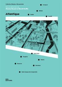 Atlantique : Dublin, Belfast, Liverpool, Cardiff, Saint-Malo, Fougères, Nantes, Bordeaux, Bayonne, Saint-Jacques-de-Compostelle