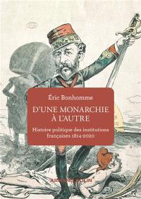 D'une monarchie à l'autre : histoire politique des institutions françaises : 1814-2020