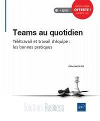 Teams au quotidien : télétravail et travail d'équipe : les bonnes pratiques