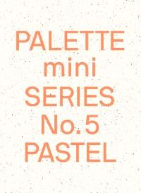 PALETTE MINI SERIES 05: PASTEL: NEW LIGHT-TONED GRAPHICS /ANGLAIS