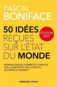 50 idées reçues sur l'état du monde : mondialisation, guerres et conflits, duel Chine/Etats-Unis, Covid-19... Qui dirige le monde ?