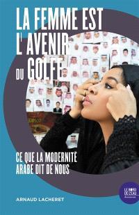 La femme est l'avenir du Golfe : ce que la modernité arabe dit de nous