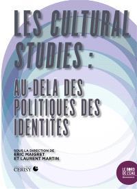 Les cultural studies : au-delà des politiques des identités : actes du colloque de Cerisy-la-Salle, 2-9 septembre 2015
