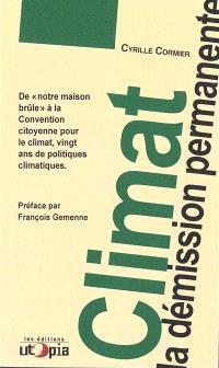 Climat : la démission permanente : de notre maison brûle à la Convention citoyenne pour le climat, vingt ans de politiques climatiques