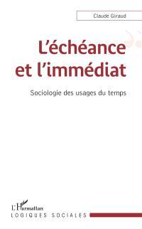 L'échéance et l'immédiat : sociologie des usages du temps