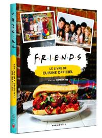 Friends : le livre de recettes officiel