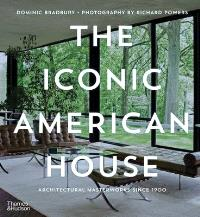 THE ICONIC AMERICAN HOUSE: ARCHITECTURAL MASTERWORKS SINCE 1900 /ANGLAIS
