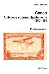 Congo : ambitions et désenchantements, 1880-1960 : carrefours du passé au centre de l'Afrique