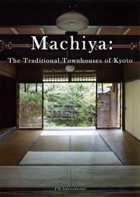 MACHIYA: THE TRADITIONAL TOWNHOUSES OF KYOTO /ANGLAIS/JAPONAIS