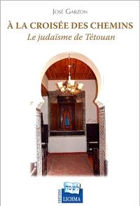 A la croisée des chemins : le judaïsme de Tétouan