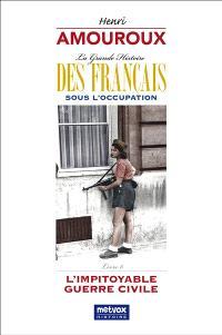 La grande histoire des Français sous l'Occupation. Volume 6, L'impitoyable guerre civile