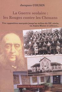 La guerre scolaire : les rouges contre les chouans (1881-1984) : une opposition marquée jusqu'au milieu du XXe siècle, en Anjou-Maine et ailleurs...