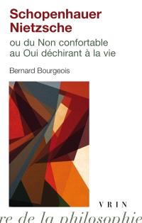 Schopenhauer-Nietzsche ou Du non confortable au oui déchirant à la vie
