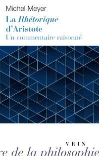 La Rhétorique d'Aristote : un commentaire raisonné