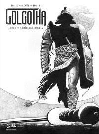 Golgotha. Volume 1, L'arène des maudits