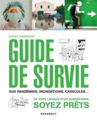 Guide de survie en toute situation : aux pandémies, inondations, canicules...