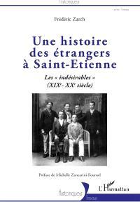 Une histoire des étrangers à Saint-Etienne : les indésirables (XIXe-XXe siècle)