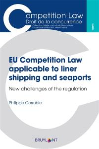 EU competition law applicable to liner shipping and seaports : new challenges of the regulation