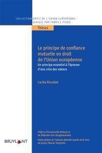 Le principe de confiance mutuelle en droit de l'Union européenne : un principe essentiel à l'épreuve d'une crise des valeurs