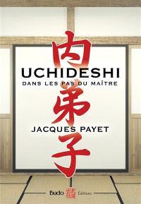 Uchideshi : dans les pas du maître : apprendre ce qui ne peut être enseigné