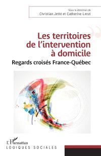 Les territoires de l'intervention à domicile : regards croisés France-Québec