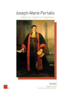 Joseph-Marie Portalis : diplomate, magistrat et législateur