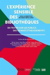 L'expérience sensible des bibliothèques : six textes sur les publics des grands établissements