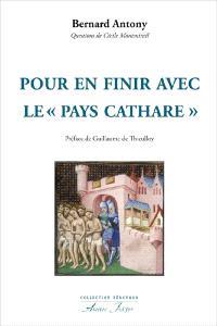 Pour en finir avec le pays cathare : le catharisme, la croisade, l'Inquisition
