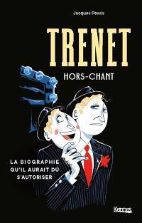 Trenet, hors-chant : la biographie-vérité qui innocente le chanteur
