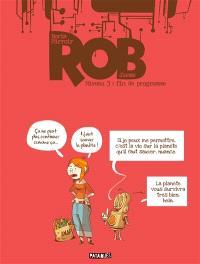Rob. Volume 3, Fin de programme