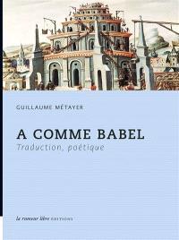 A comme Babel : traduction, poétique