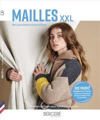 Mailles XXL : nos plus beaux tricots d'hiver : 22 modèles à tricoter pour femmes et hommes