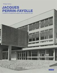 Jacques Perrin-Fayolle (1920-1990) : architecte de l'enseignement supérieur dans la métropole de Lyon
