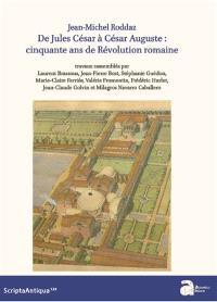 Jean-Michel Roddaz : de Jules César à César Auguste : cinquante ans de révolution romaine