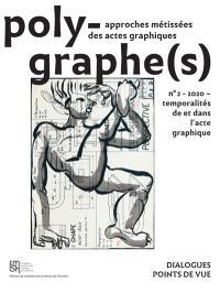 Polygraphe(s), approche métissée des actes graphiques. n° 2, Temporalités de et dans l'acte graphique
